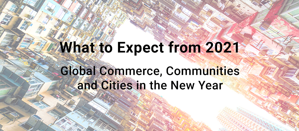 What to Expect from 2021: Global Commerce, Communities and Cities in the New Year
